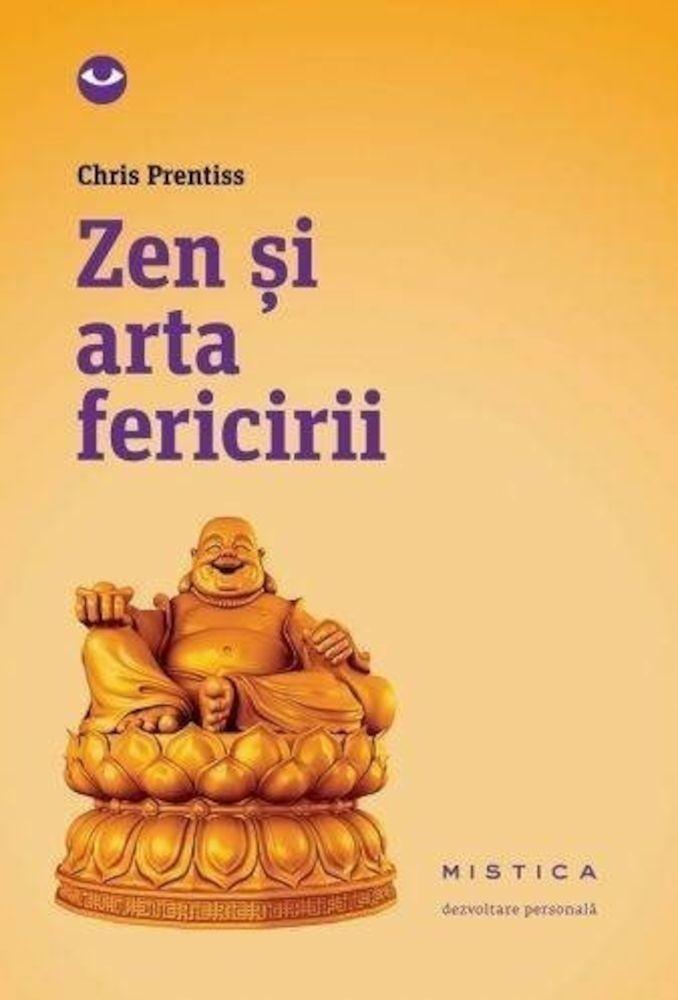 Chris Prentiss - Zen si arta fericirii -