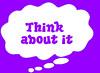 Think ! . .