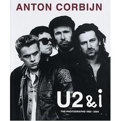 U2 & I The Photographs 1982-2004 (Anton Corbijn)