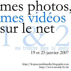 Mes photos, mes vidéos en ligne, 19 et 25 janvier 2007