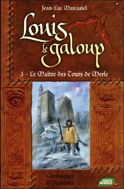 Louis le Galoup, tome 3 : Le Maître des Tours de Merle - Jean-Luc Marcastel