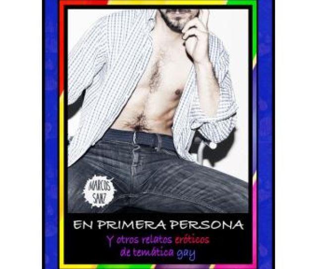 En Primera Persona Y Otros Relatos Eroticos De Tematica Gay