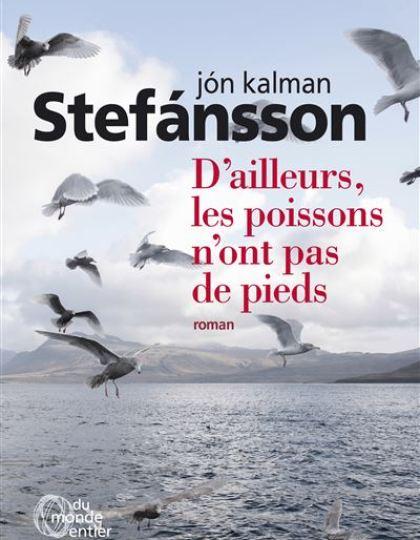 Jón kalman Stefánsson - D'ailleurs les poissons n'ont pas de pieds