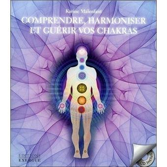 Comprendre, harmoniser, et guérir vos chakras
