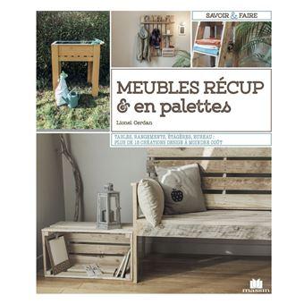 Meubles Recup Et En Palettes Plus De 15 Creations Design A Moindre Cout Dernier Livre De Lionel Cerdan Precommande Date De Sortie Fnac