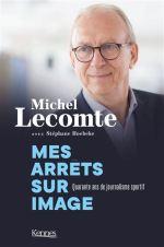 Michel Lecomte – Mes arrêts sur image. Quarante ans de journalisme sportif