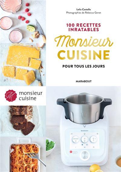 monsieur cuisine 100 recettes inratables pour tous les jours