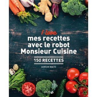 i love mes recettes avec le robot monsieur cuisine 150 recettes