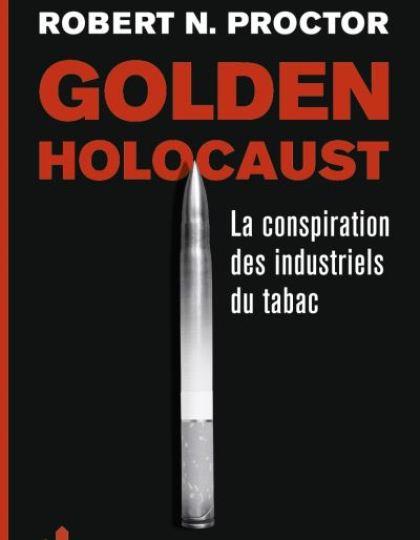 La conspiration des industriels du tabac - Golden Holocaust