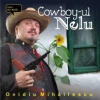 Ovidiu Mihailescu - Cowboy-ul Nelu (2007)