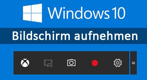 Windows 10 Bildschirm Aufnehmen Mit Game Dvr Anleitung