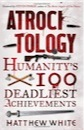 Matthew White, Atrocitology: Humanity's 100 Deadliest Achievements