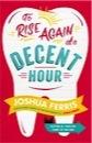 Joshua Ferris, To Rise Again at a Decent Hour