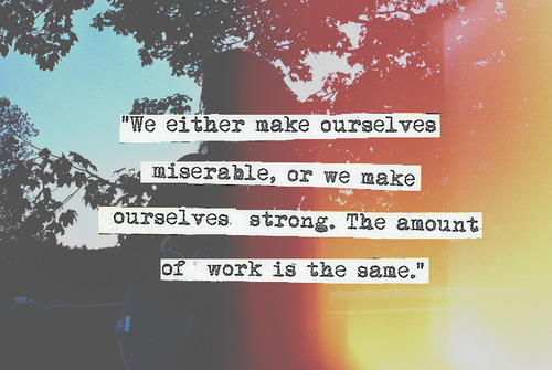 Our Selves We Amount Our Either Or Make Selves Strong Same Take Miserable Make Both