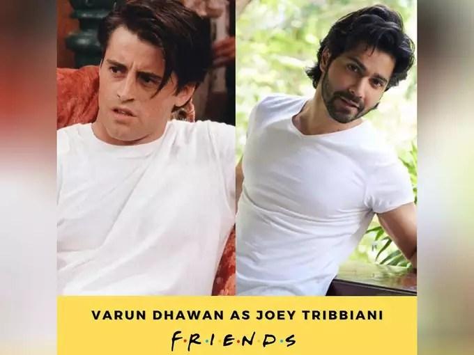 Joi Tribiani-Varun Dhawan