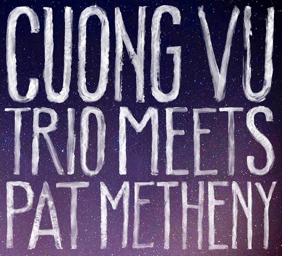 Cuong Vu Trio Meets Pat Metheny