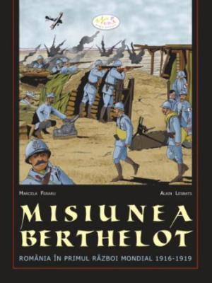 Misiunea Berthelot. Romania in primul razboi mondial