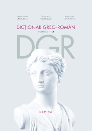 Dictionar grec-roman. Volumul I