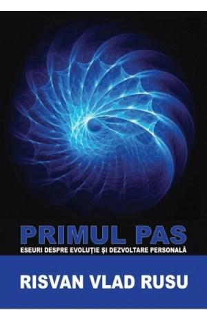 Primul pas Eseuri pentru evolutie si dezvoltare personala