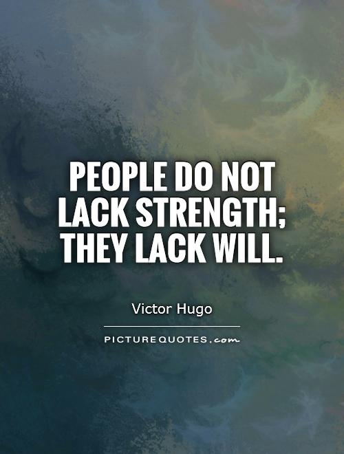 people-do-not-lack-strength-they-lack-will-quote-1-2.jpg