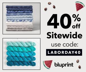 40% off all kits, fabric, yarn & supplies sitewide with code LABORDAY40 at shop.mybluprint.com 8/29 - 9/2/19.