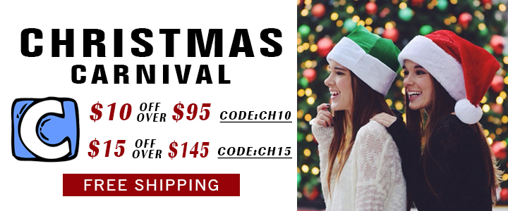 Christmas Carnival! $10 Off Over $95   Code:CH10! $15 Off Over $145  Code:CH15! Free Shipping!