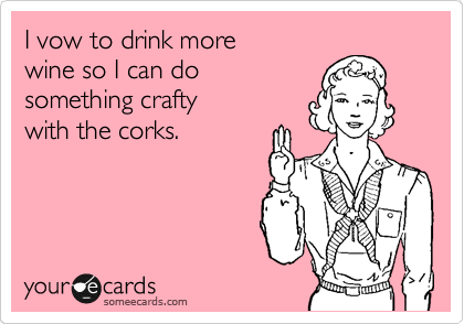 Funny Encouragement Ecard: I vow to drink more wine so I can do something crafty with the corks.
