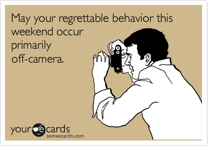 Funny Wedding Ecard: May your regrettable behavior this weekend occur primarily off-camera.