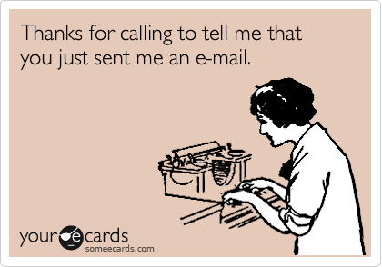 someecards.com - Thanks for calling to tell me that you just sent me an e-mail.