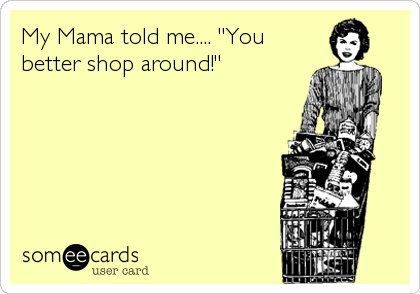 someecards.com - My Mama told me....