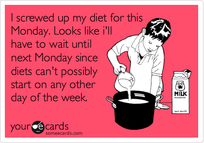 Someecards: Let's start dieting Monday
