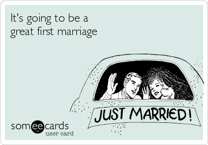 Funny Wedding Ecard: It's going to be a great first marriage.