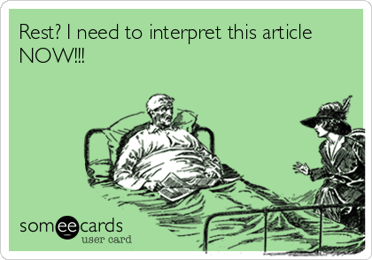 Funny Somewhat Topical Ecard: Rest? I need to interpret this article NOW!!!