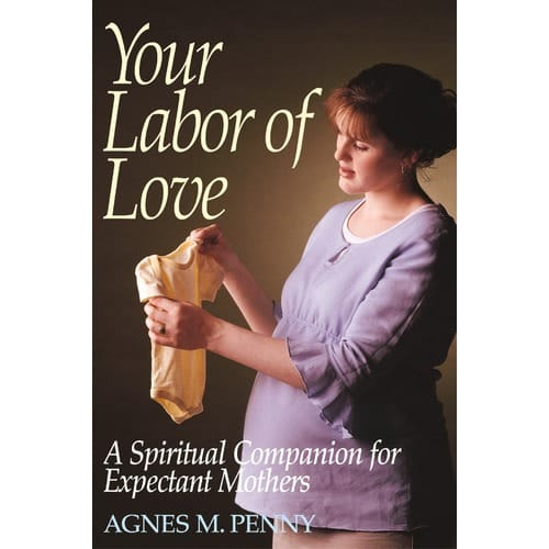 Your Labor of Love: A Spiritual Companion For Expectant Mothers by Agnes M. Penny