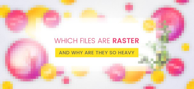What are Raster Images and How to Optimize Them: Which Files are Raster and why are they so heavy