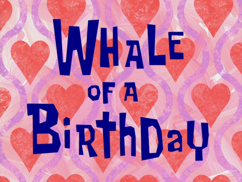 Whale Of A Birthday Encyclopedia Spongebobia Fandom