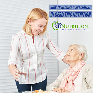 Become A Specialist In Geriatric Nutrition