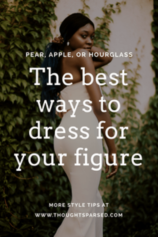 Pear, Apple, or Hourglass? The Best Ways To Dress For Your Figure