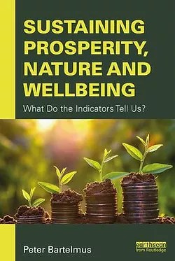 Sustaining Prosperity, Nature and Wellbeing; What Do the Indicators Tell Us?
