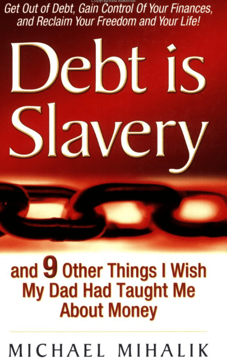 'Debt is Slavery: and 9 Other Things I Wish My Dad Had Taught Me About Money,' by Michael Mihalik