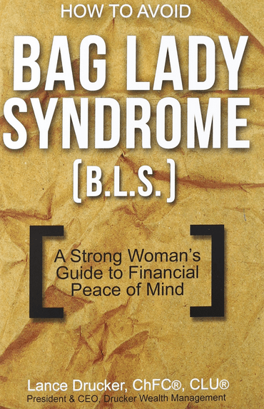 'Bag Lady Syndrome: A Strong Woman's Guide to Financial Peace of Mind' by Lance Drucker