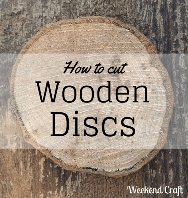 How To Cut Wooden Discs Weekend Craft