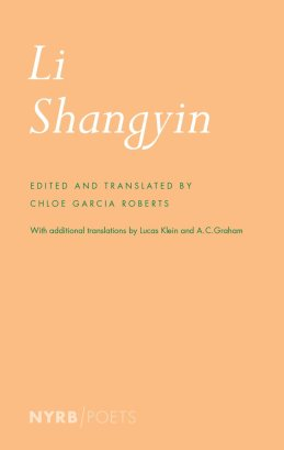 Li Shangyin   trans.  Chloe Garcia Roberts , with additional translations by  A. C. Graham  and  Lucas Klein   (NYRB, July 2018)