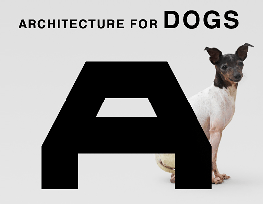 Barkitecture.  Architecture for Dogs, coming soon.