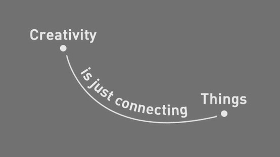 Creativity is just connecting things. Disparate things.