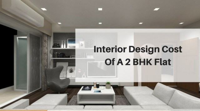 Interior Design Cost Of A 2 BHK Flat — Best Architects ...