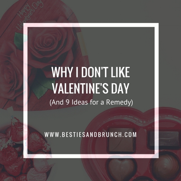 Why I Dont Like Valentines Day Besties Amp Brunch