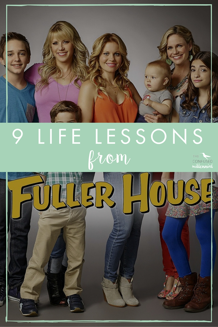 9 Life Lessons from Fuller House. As a millennial, Full House shaped my childhood, and now it continues with Fuller House.
