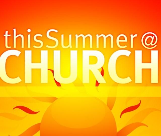 Summer Church 6  Aug Every Summer We Do