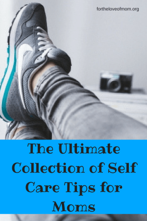 The Ultimate Collection of Self Care Tips for Moms